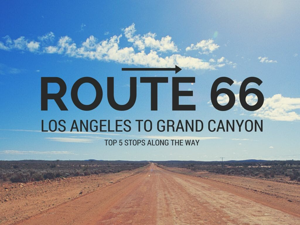Top 5 Stops On Route 66 Los Angeles To Grand Canyon