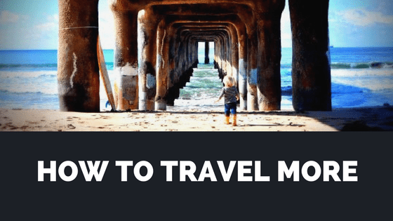 Top Tips On How To Travel More