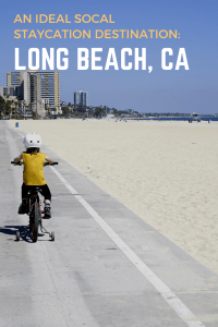 An ideal SoCal Staycation Destination: Long Beach, California. Family Fun| Outdoor Activities | Family Travel