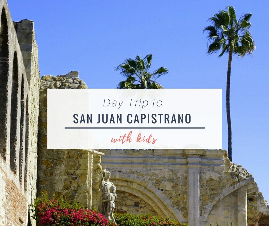 Day Trip To San Juan Capistrano With Kids
